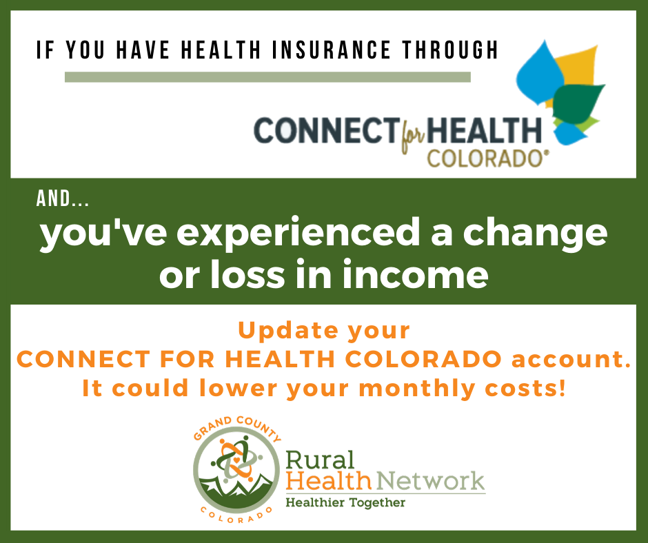 If you have health insurance through Connect for Health Colorado and you've experienced a change or loss in income, update your account. It could lower your monthly costs!